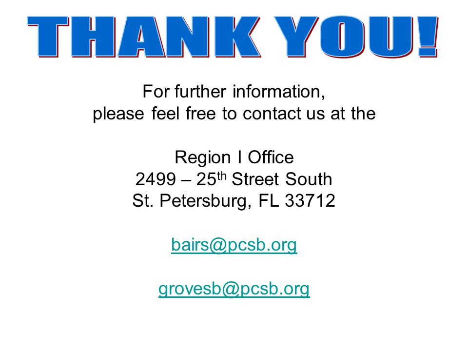 For further information, please feel free to contact us at the Region I Office 2499 – 25 th Street South St.