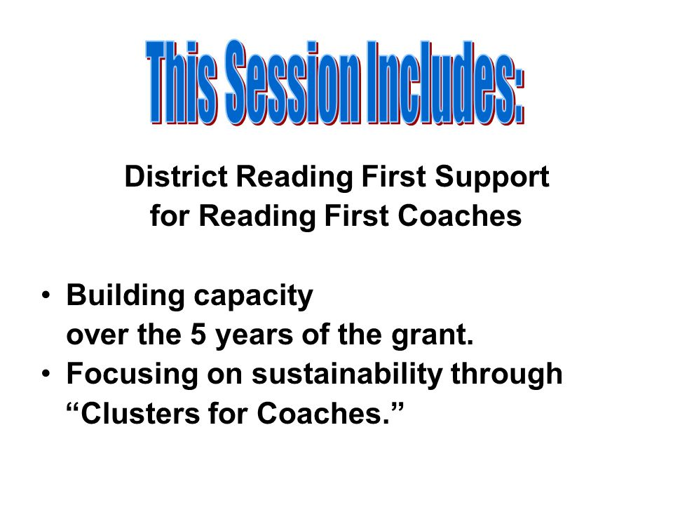District Reading First Support for Reading First Coaches Building capacity over the 5 years of the grant.