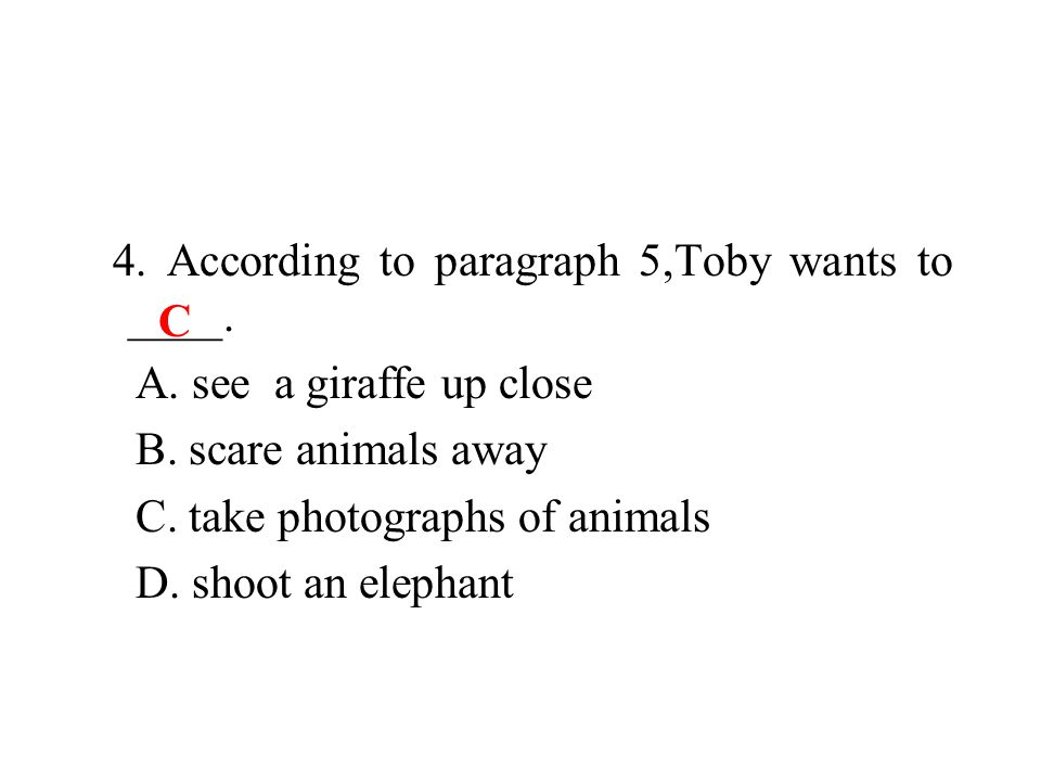 4. According to paragraph 5,Toby wants to ____. A.