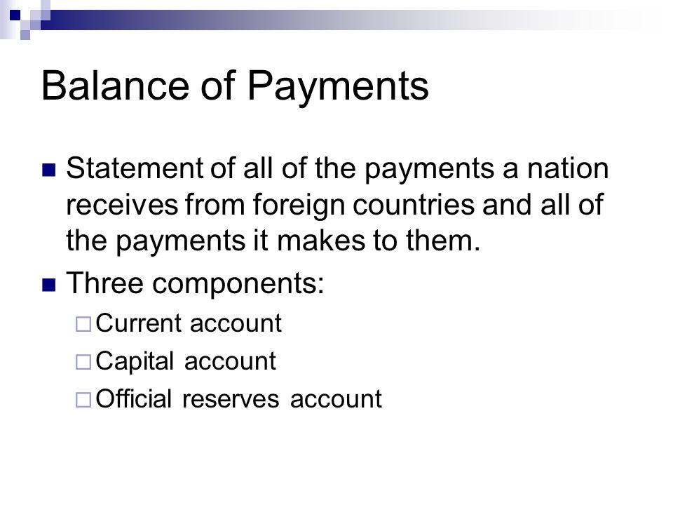 Balance of Payments Statement of all of the payments a nation receives from foreign countries and all of the payments it makes to them.