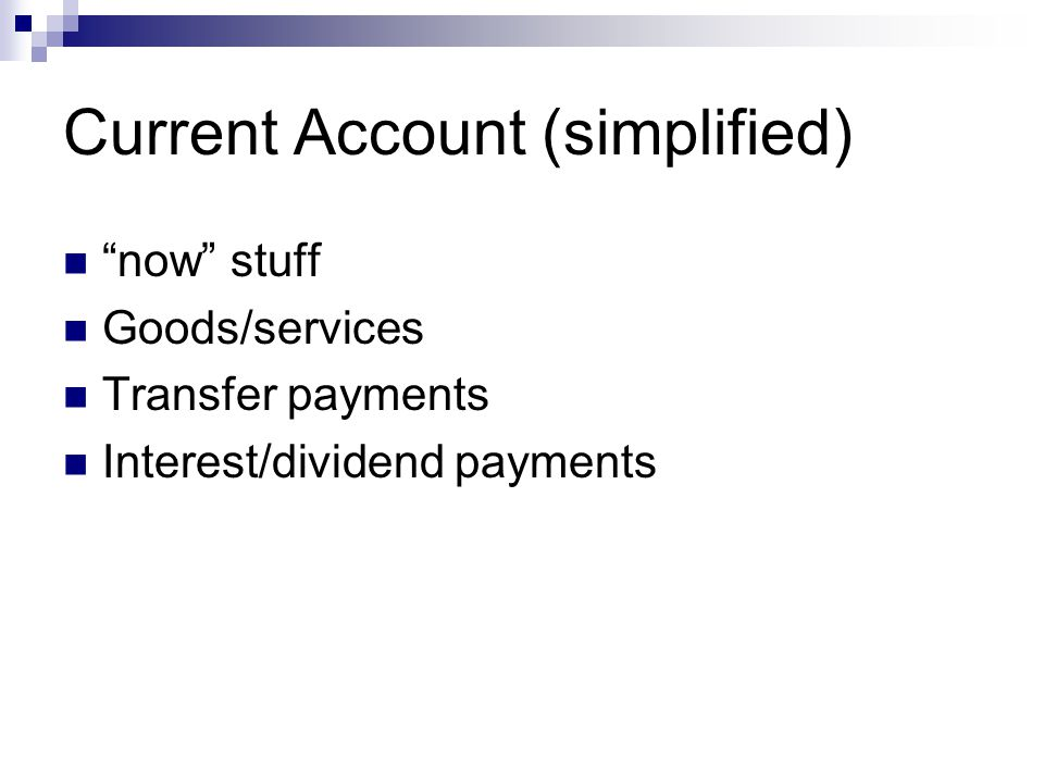 Current Account (simplified) now stuff Goods/services Transfer payments Interest/dividend payments