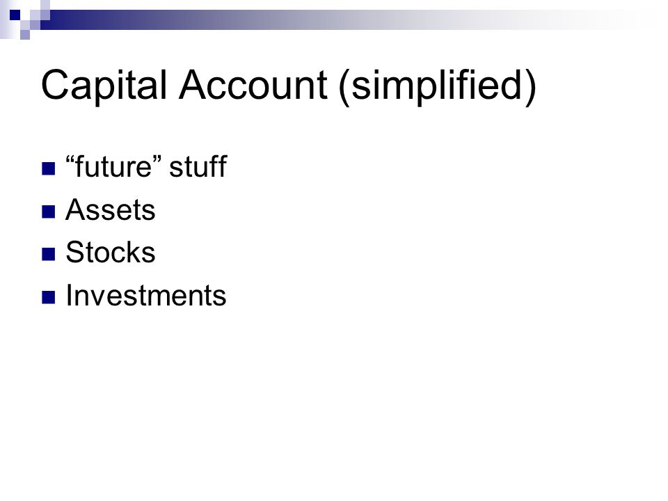 Capital Account (simplified) future stuff Assets Stocks Investments