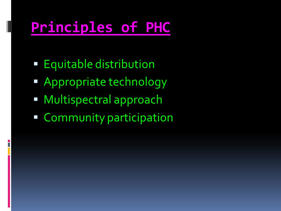 Principles of PHC  Equitable distribution  Appropriate technology  Multispectral approach  Community participation