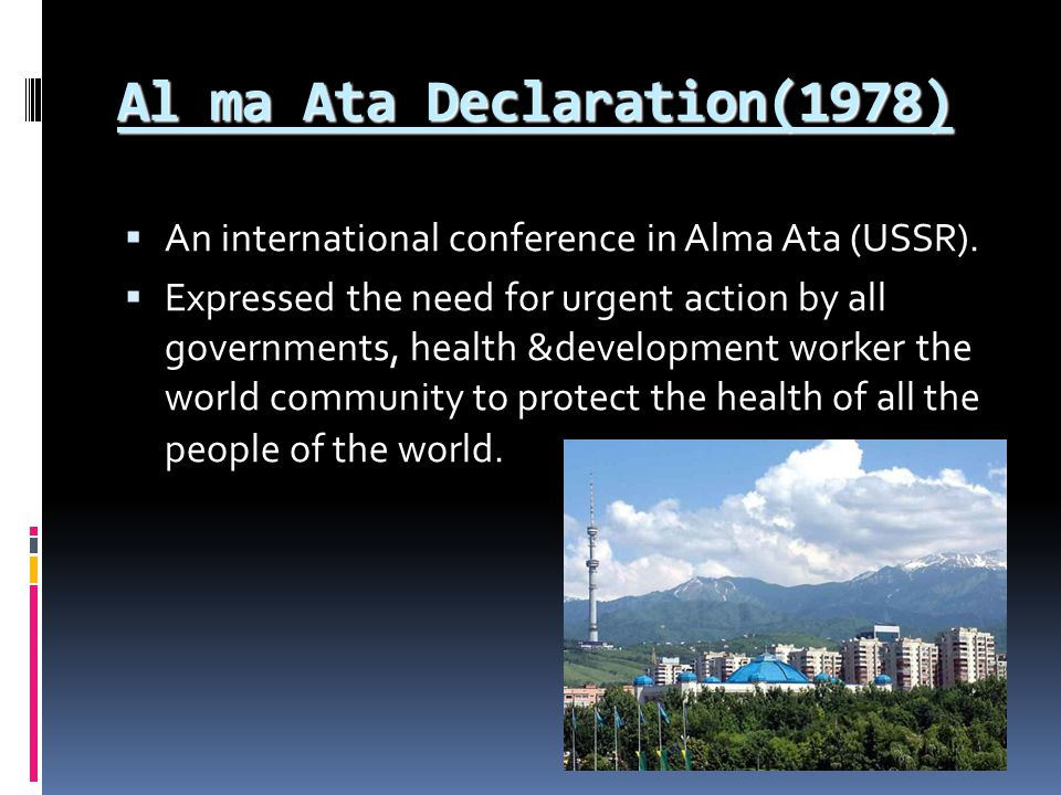 Al ma Ata Declaration(1978)  An international conference in Alma Ata (USSR).