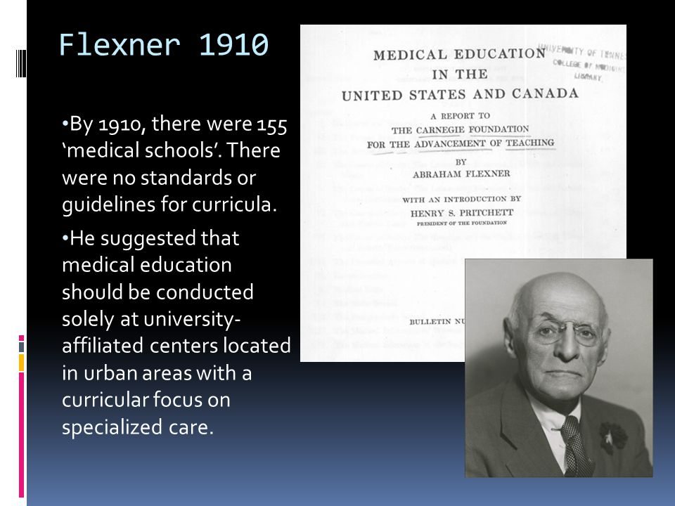 Flexner 1910 By 1910, there were 155 'medical schools'.