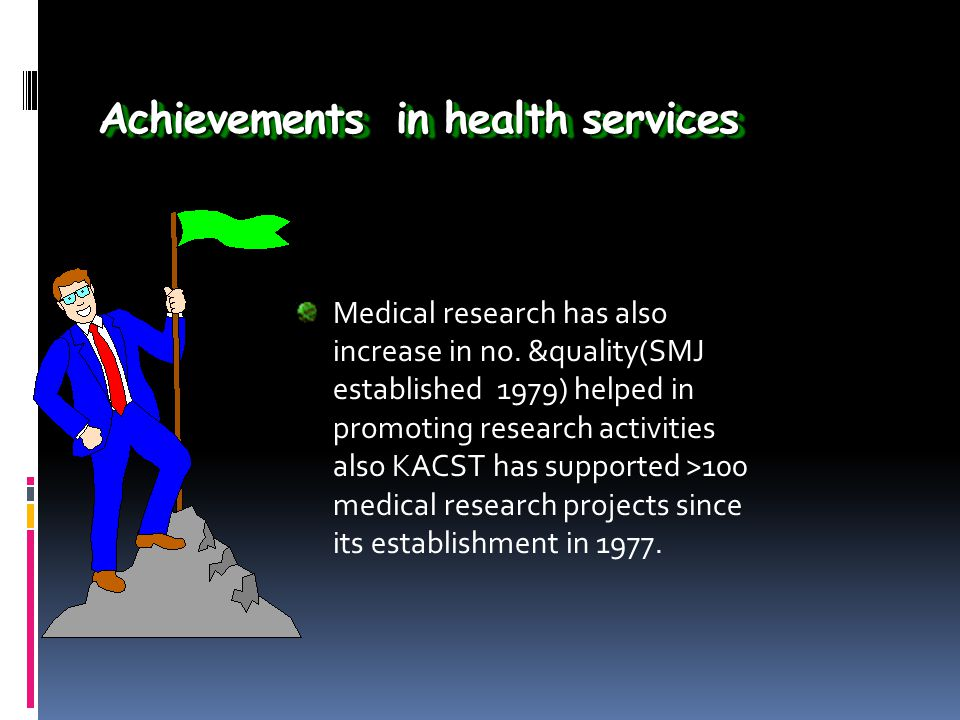 Achievements in health services Medical research has also increase in no.