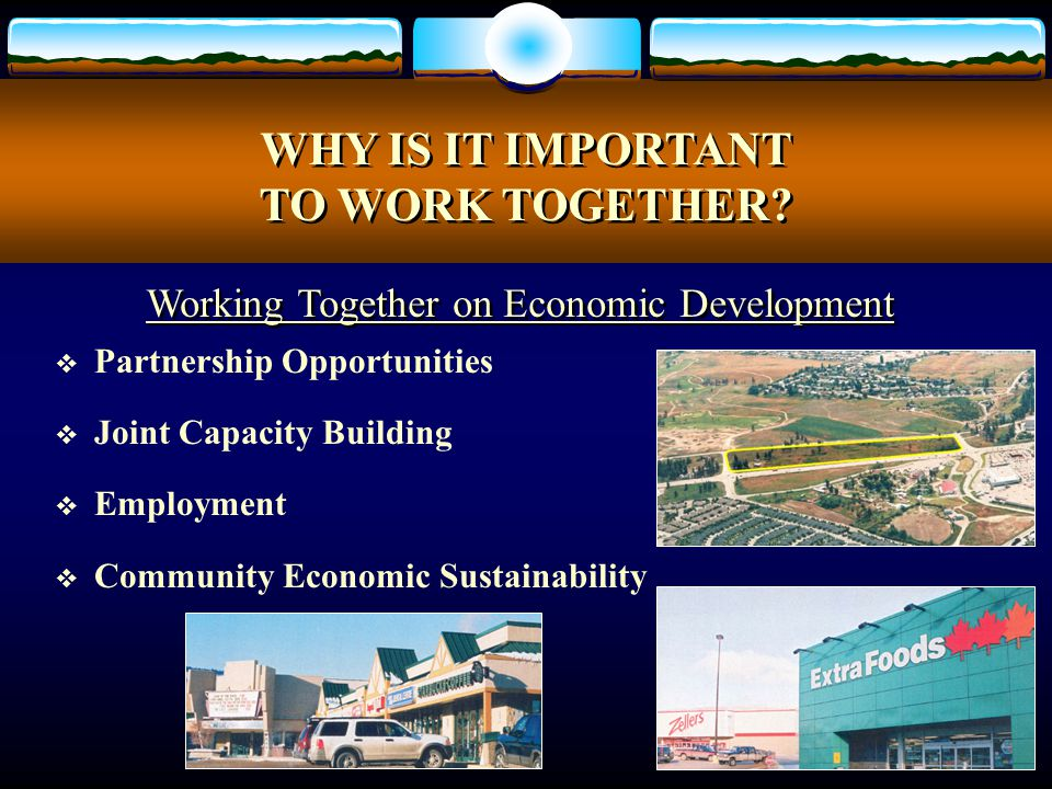  Partnership Opportunities  Joint Capacity Building  Employment  Community Economic Sustainability WHY IS IT IMPORTANT TO WORK TOGETHER.