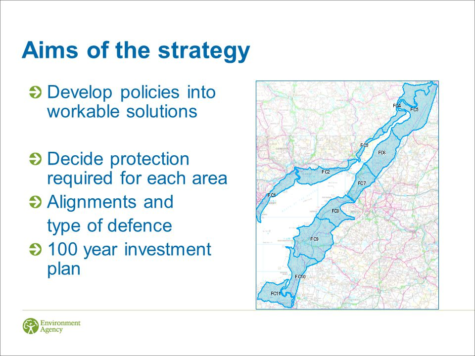 Aims of the strategy Develop policies into workable solutions Decide protection required for each area Alignments and type of defence 100 year investment plan