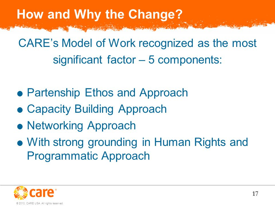© 2010, CARE USA. All rights reserved. How and Why the Change.