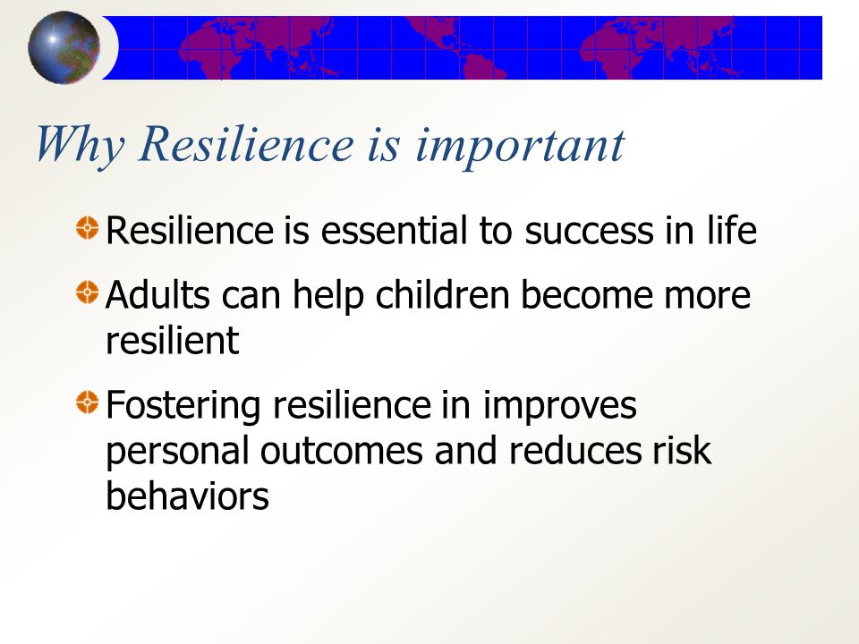 Resilience Resilience is the ability to become personally and professionally successful despite severe adversity Resilience is a normal trait that comes from inborn tendencies to adapt Resilience can be fostered in the right environment (Paine, 2002)