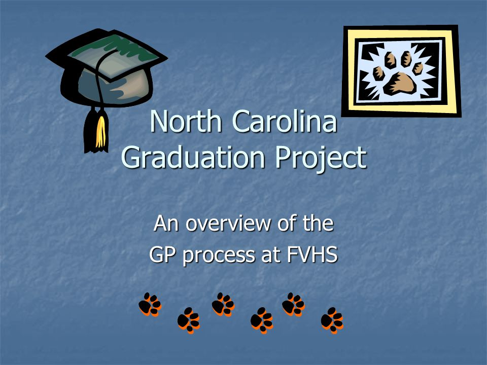 North Carolina Graduation Project An overview of the GP process at FVHS
