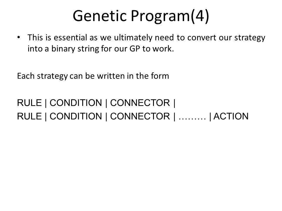 Genetic Program(4) This is essential as we ultimately need to convert our strategy into a binary string for our GP to work.