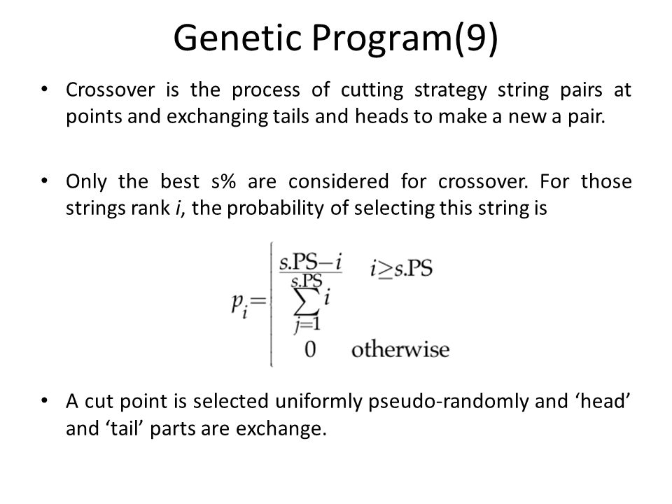 Genetic Program(9) Crossover is the process of cutting strategy string pairs at points and exchanging tails and heads to make a new a pair.