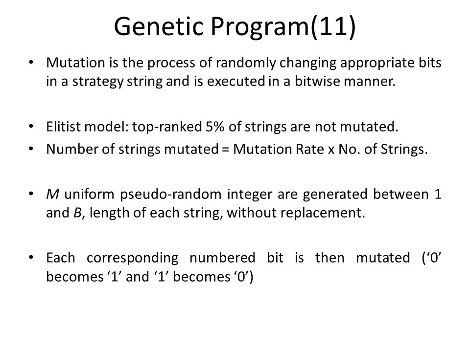 Genetic Program(11) Mutation is the process of randomly changing appropriate bits in a strategy string and is executed in a bitwise manner.