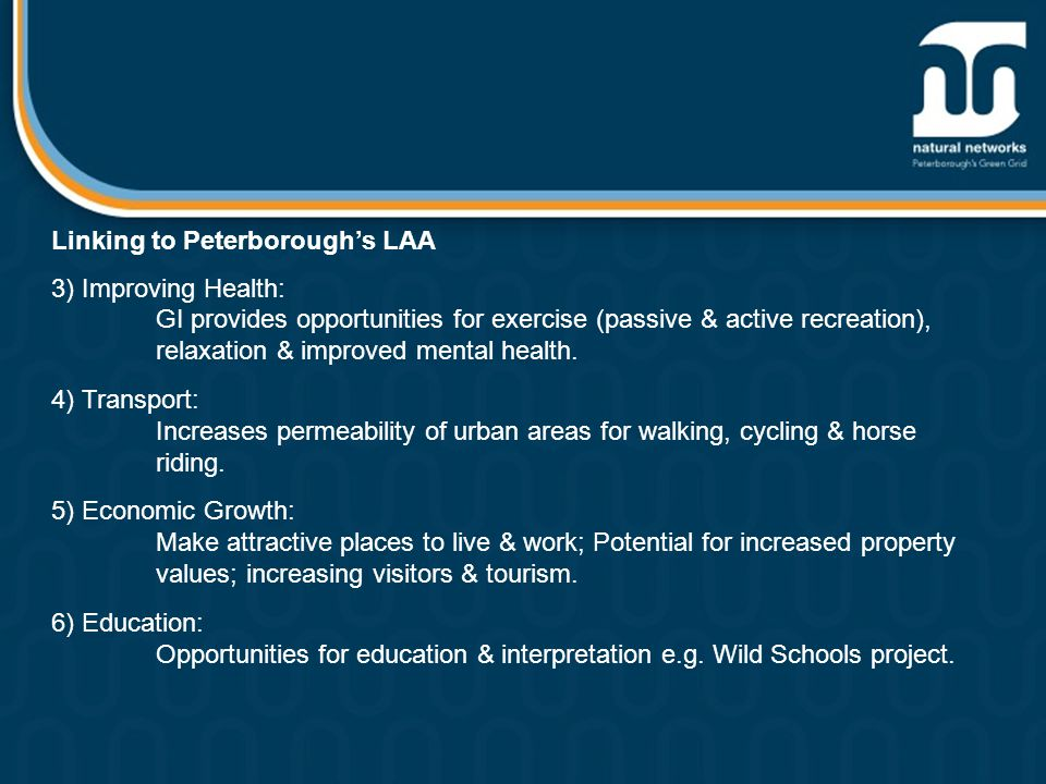 Linking to Peterborough's LAA 3) Improving Health: GI provides opportunities for exercise (passive & active recreation), relaxation & improved mental health.