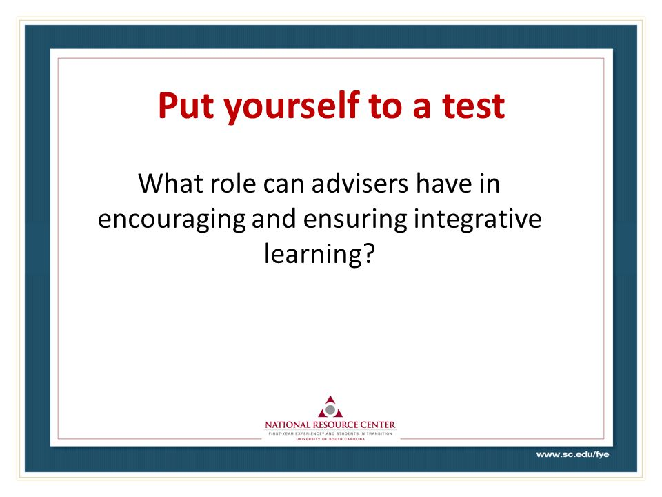 Put yourself to a test What role can advisers have in encouraging and ensuring integrative learning