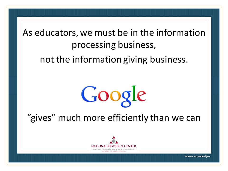 As educators, we must be in the information processing business, not the information giving business.