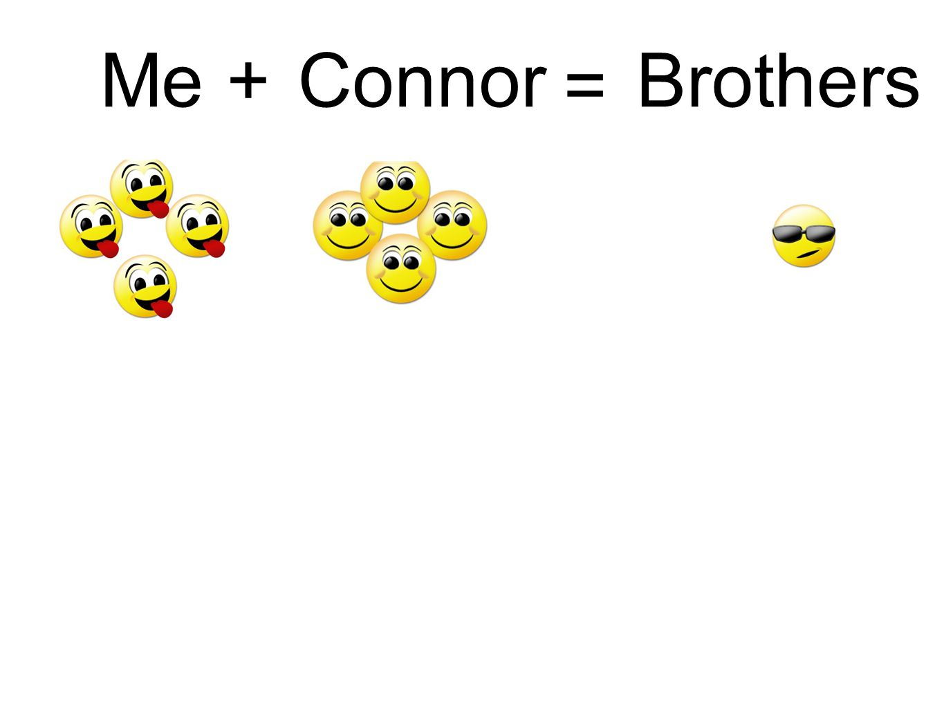 Me+ Connor = Brothers