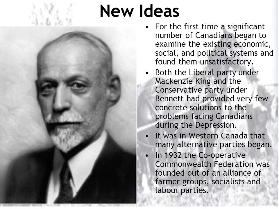 New Ideas For the first time a significant number of Canadians began to examine the existing economic, social, and political systems and found them unsatisfactory.