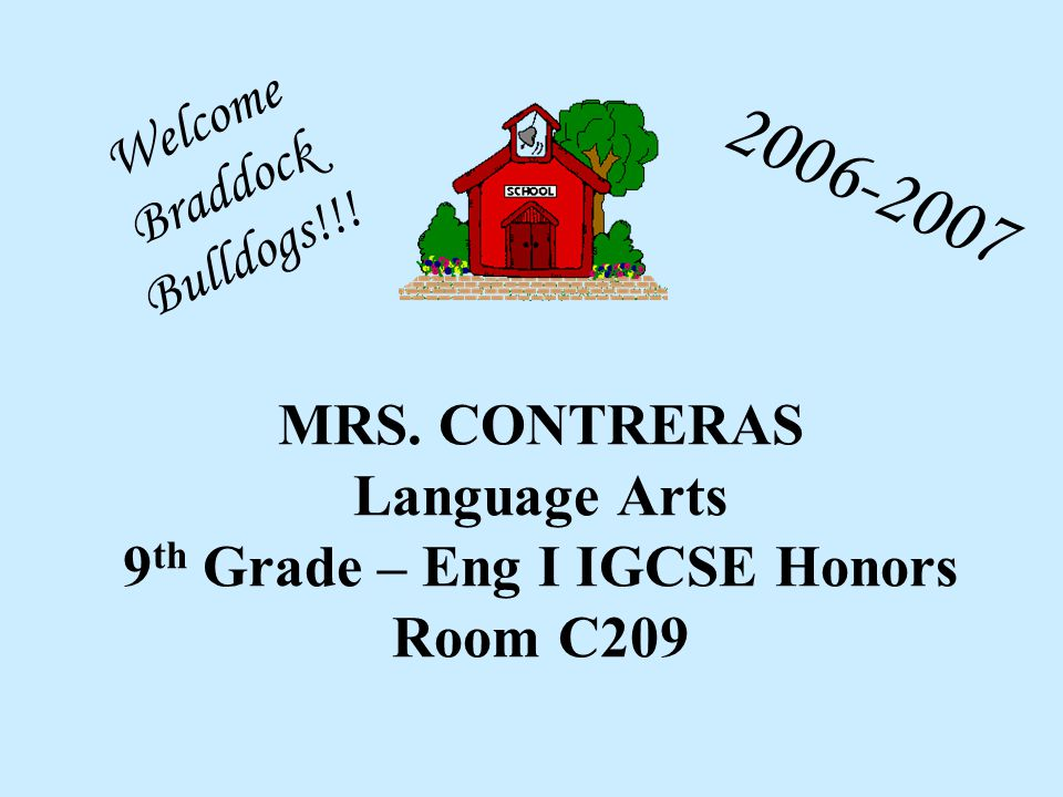 MRS. CONTRERAS Language Arts 9 th Grade – Eng I IGCSE Honors Room C209 Welcome Braddock Bulldogs!!.