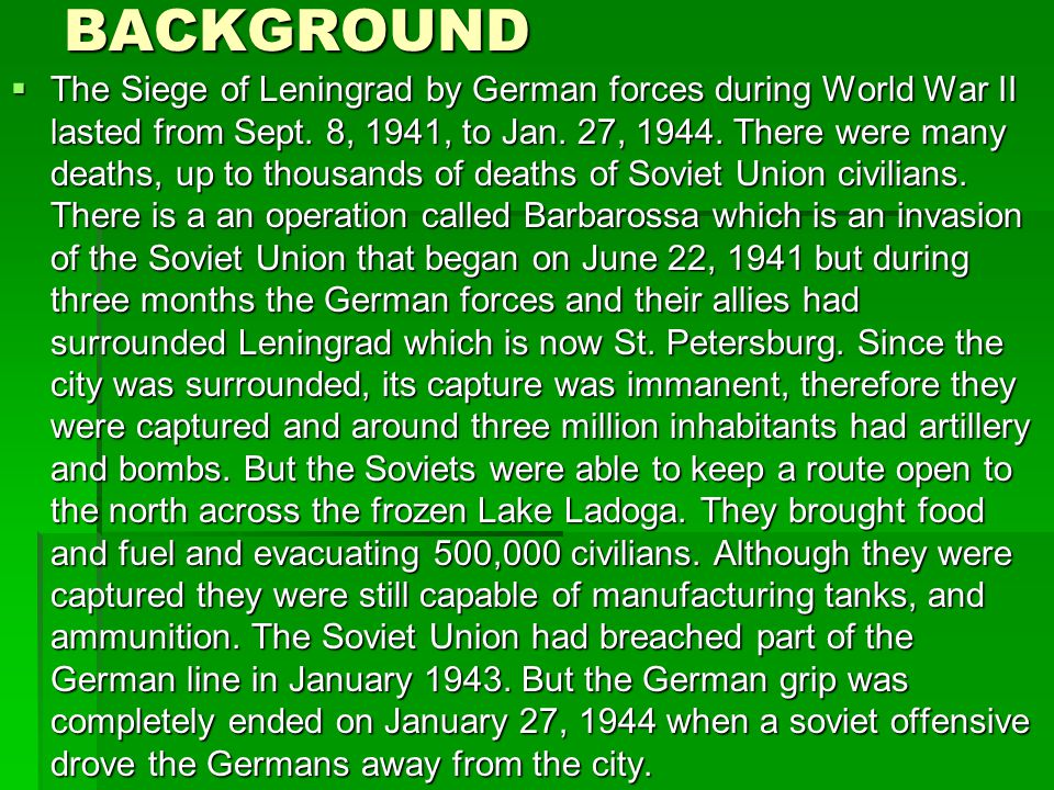 BACKGROUND  The Siege of Leningrad by German forces during World War II lasted from Sept.