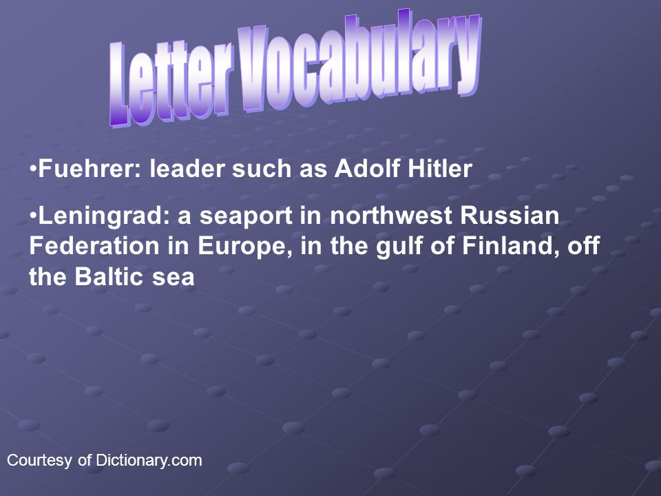 Fuehrer: leader such as Adolf Hitler Leningrad: a seaport in northwest Russian Federation in Europe, in the gulf of Finland, off the Baltic sea Courtesy of Dictionary.com