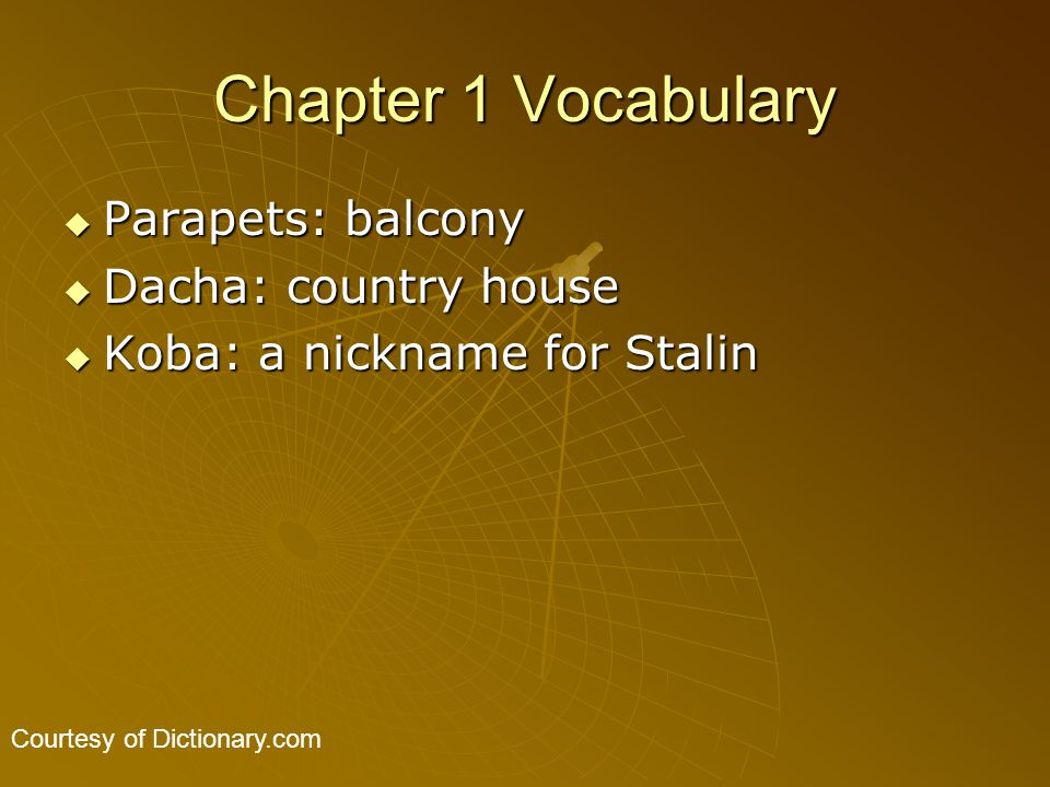 Chapter 1 Vocabulary  Parapets: balcony  Dacha: country house  Koba: a nickname for Stalin Courtesy of Dictionary.com