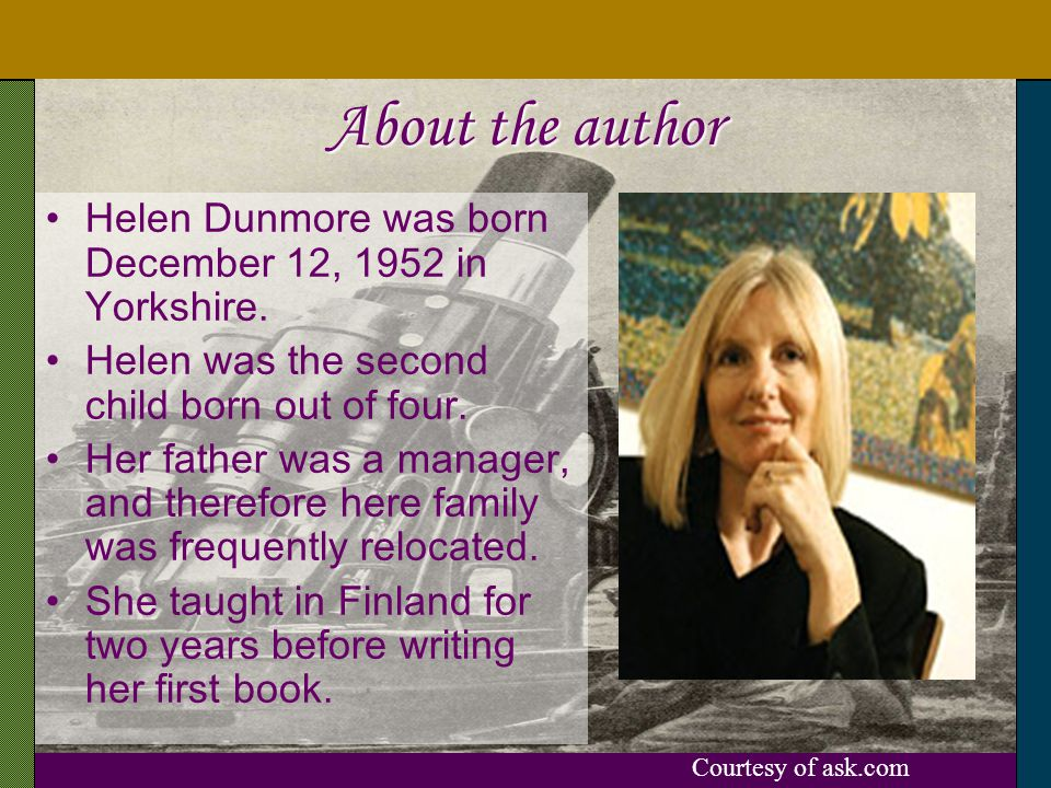 About the author Helen Dunmore was born December 12, 1952 in Yorkshire.