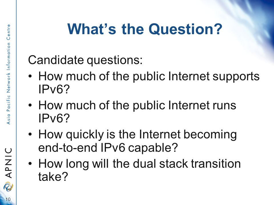 What's the Question. Candidate questions: How much of the public Internet supports IPv6.