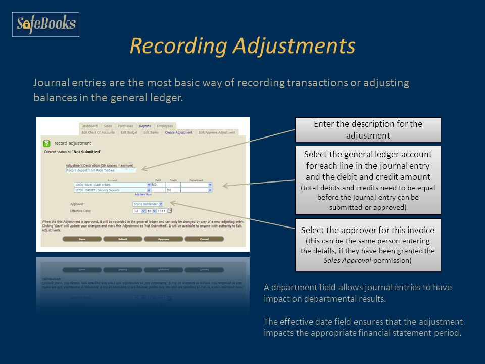 Recording Adjustments Journal entries are the most basic way of recording transactions or adjusting balances in the general ledger.