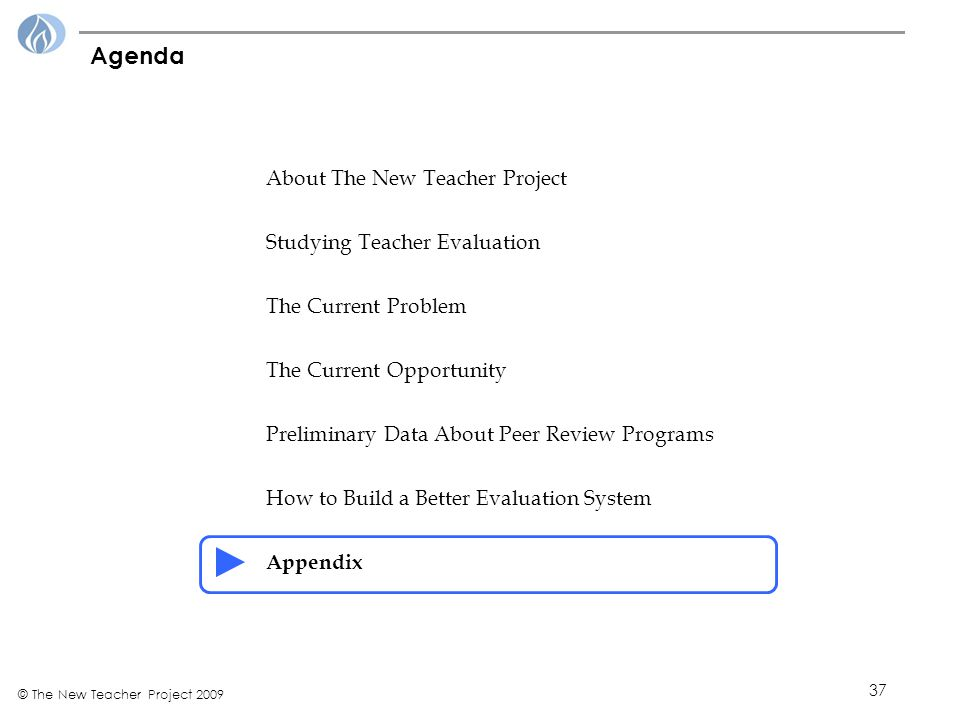 37 © The New Teacher Project 2009 Agenda About The New Teacher Project Studying Teacher Evaluation The Current Problem The Current Opportunity Preliminary Data About Peer Review Programs How to Build a Better Evaluation System Appendix
