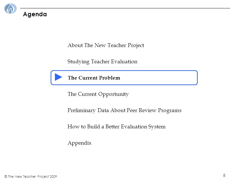 8 © The New Teacher Project 2009 Agenda About The New Teacher Project Studying Teacher Evaluation The Current Problem The Current Opportunity Preliminary Data About Peer Review Programs How to Build a Better Evaluation System Appendix