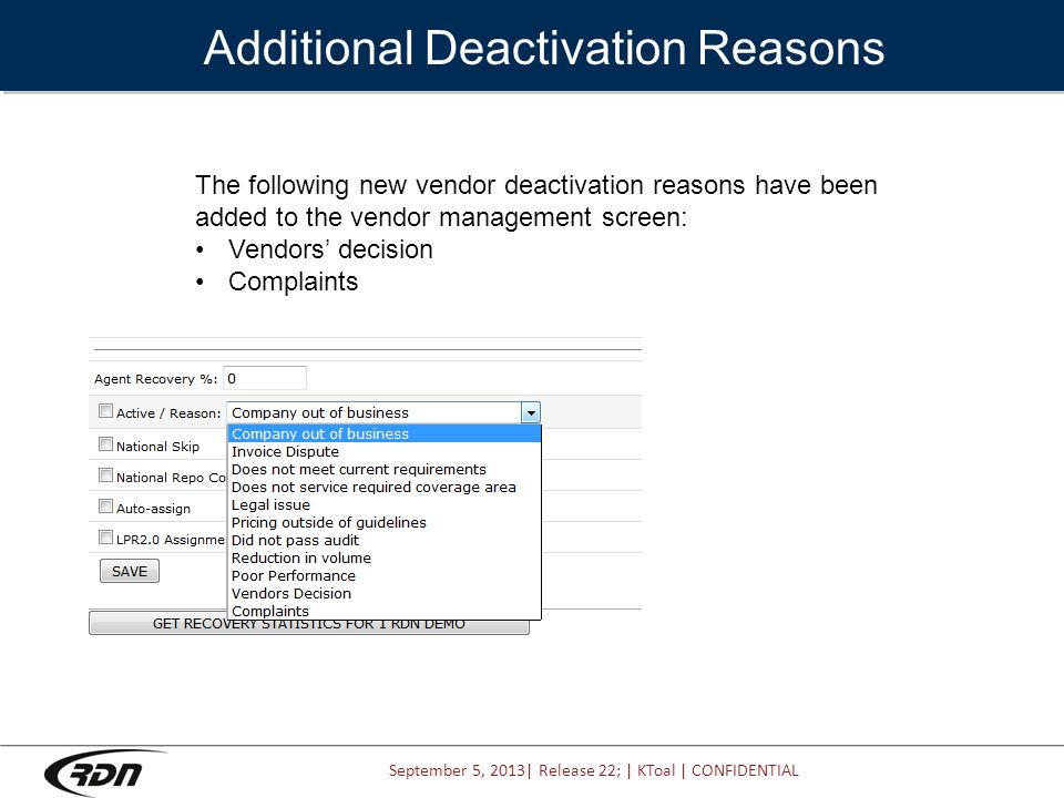 September 5, 2013| Release 22; | KToal | CONFIDENTIAL Additional Deactivation Reasons The following new vendor deactivation reasons have been added to the vendor management screen: Vendors' decision Complaints