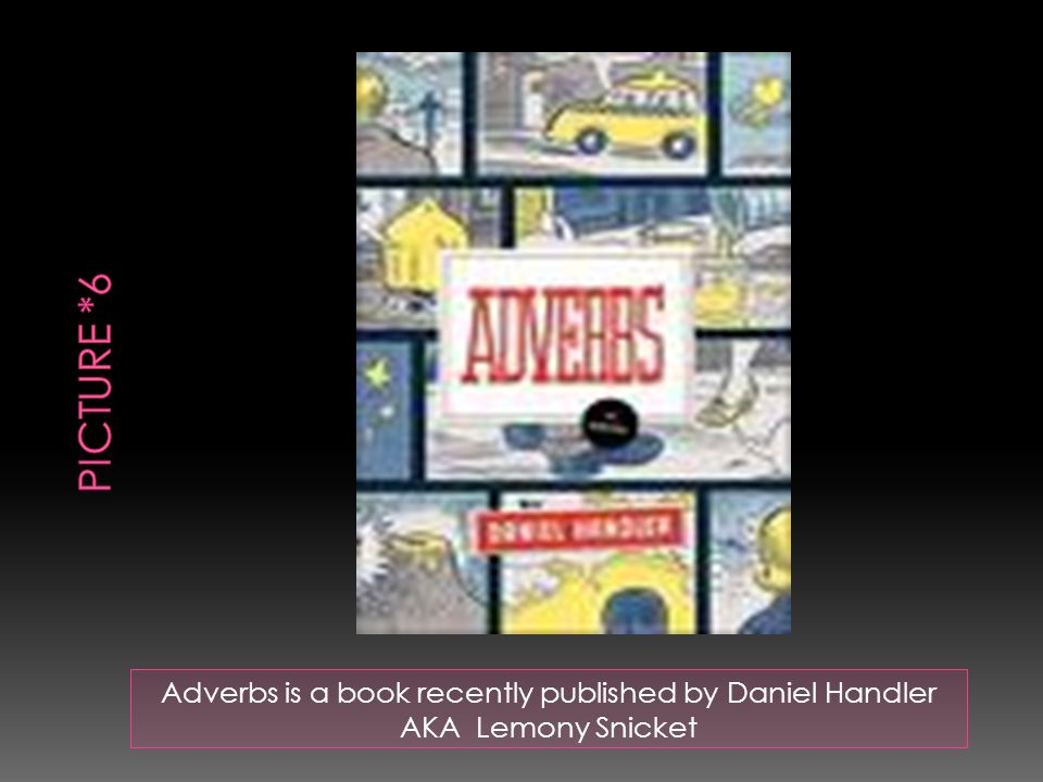 Adverbs is a book recently published by Daniel Handler AKA Lemony Snicket