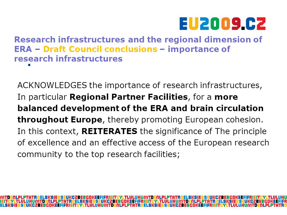  Research infrastructures and the regional dimension of ERA – Draft Council conclusions – importance of research infrastructures ACKNOWLEDGES the importance of research infrastructures, In particular Regional Partner Facilities, for a more balanced development of the ERA and brain circulation throughout Europe, thereby promoting European cohesion.