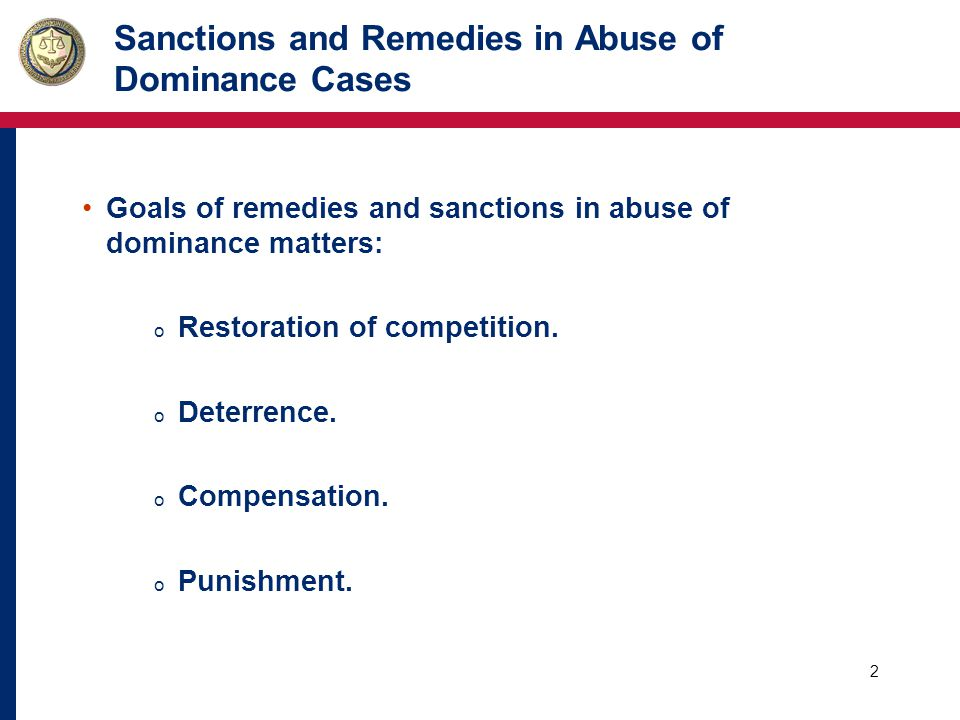 2 Sanctions and Remedies in Abuse of Dominance Cases Goals of remedies and sanctions in abuse of dominance matters: o Restoration of competition.
