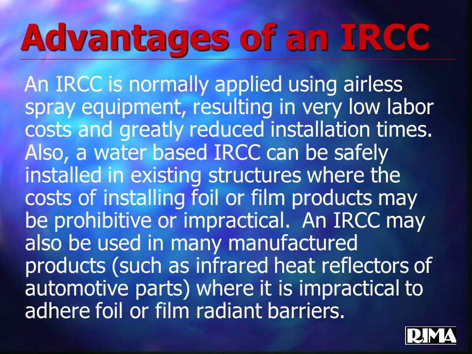 Advantages of an IRCC An IRCC is normally applied using airless spray equipment, resulting in very low labor costs and greatly reduced installation times.