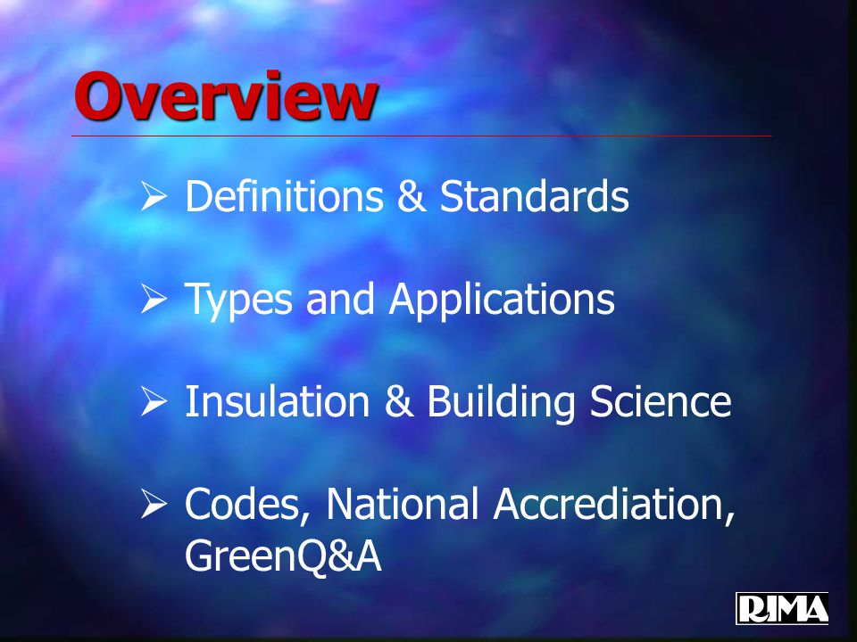 Overview  Definitions & Standards  Types and Applications  Insulation & Building Science  Codes, National Accrediation, GreenQ&A