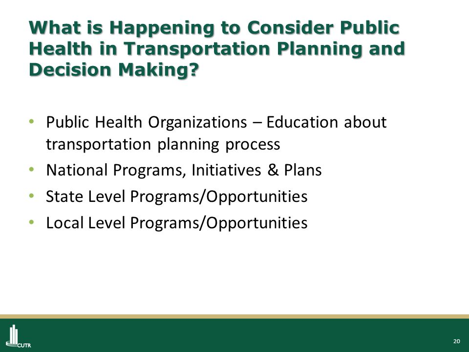 20 What is Happening to Consider Public Health in Transportation Planning and Decision Making.