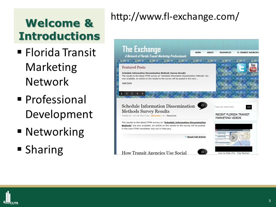 3 Welcome & Introductions http://www.fl-exchange.com/  Florida Transit Marketing Network  Professional Development  Networking  Sharing