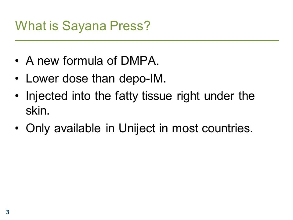 333 What is Sayana Press. A new formula of DMPA. Lower dose than depo-IM.