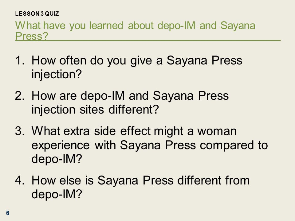 666 LESSON 3 QUIZ What have you learned about depo-IM and Sayana Press.