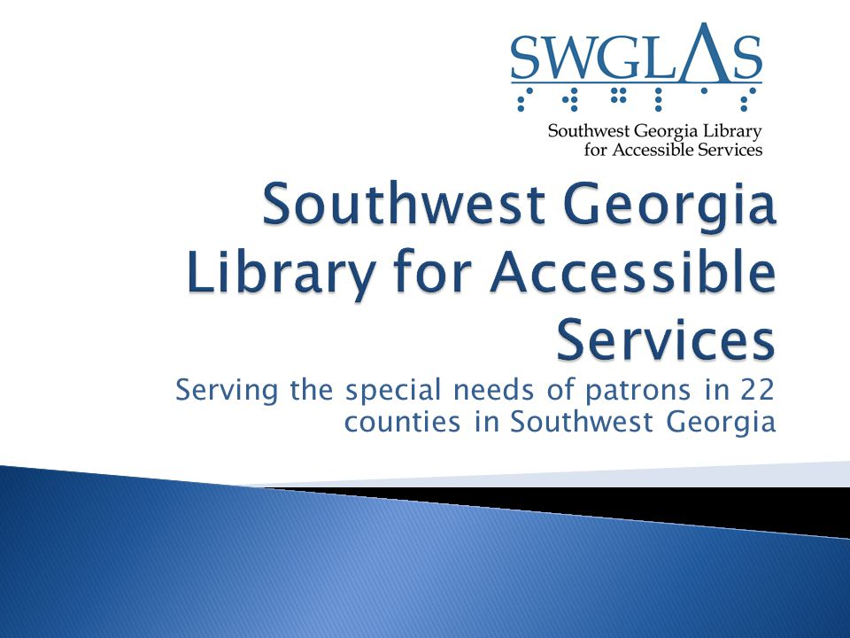 Serving the special needs of patrons in 22 counties in Southwest Georgia