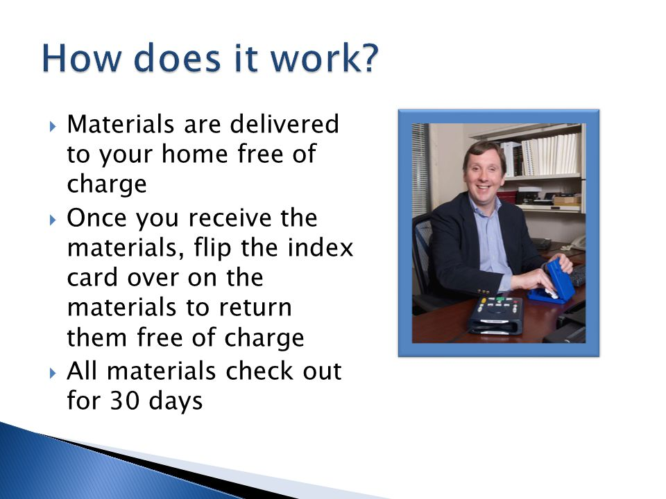  Materials are delivered to your home free of charge  Once you receive the materials, flip the index card over on the materials to return them free of charge  All materials check out for 30 days