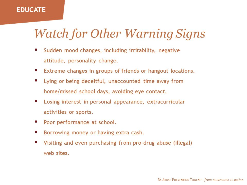 Watch for Other Warning Signs  Sudden mood changes, including irritability, negative attitude, personality change.