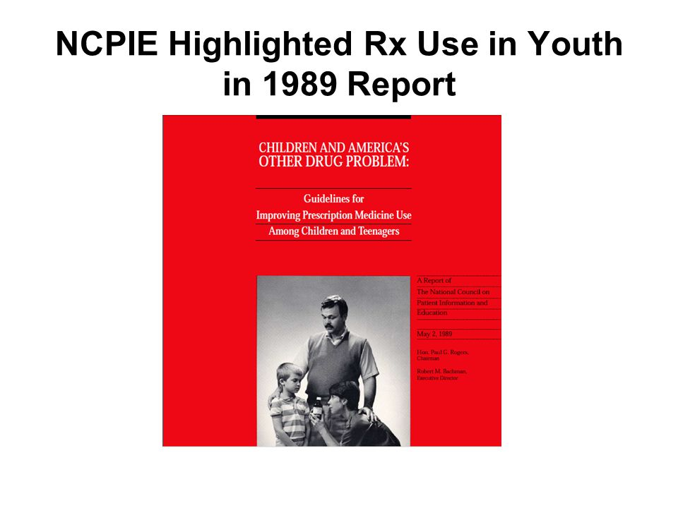NCPIE Highlighted Rx Use in Youth in 1989 Report