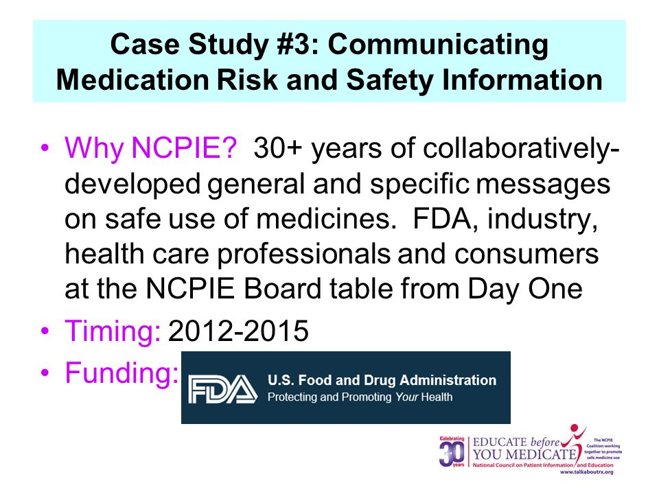 Case Study #3: Communicating Medication Risk and Safety Information Why NCPIE.