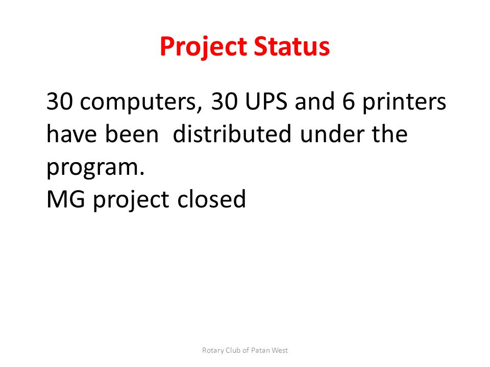 Project Status 30 computers, 30 UPS and 6 printers have been distributed under the program.