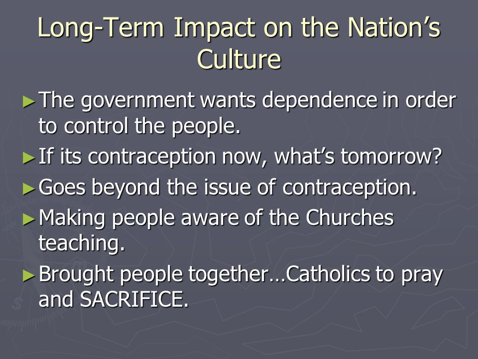 Long-Term Impact on the Nation's Culture ► The government wants dependence in order to control the people.