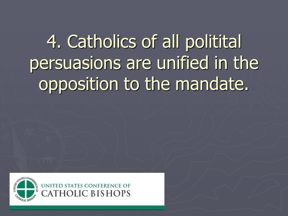 4. Catholics of all politital persuasions are unified in the opposition to the mandate.